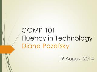 COMP 101 Fluency in  Technology Diane Pozefsky