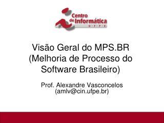 Visão Geral do MPS.BR (Melhoria de Processo do Software Brasileiro)