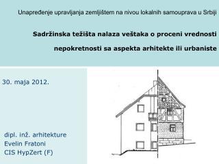 30.  maja  2012 . d ipl.  inž .  arhitekture  Evelin Fratoni  CIS HypZert (F)