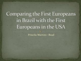 Comparing  the First Europeans in Brazil with the First Europeans in the  USA