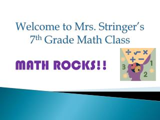 Welcome to Mrs. Stringer's  7 th  Grade Math Class