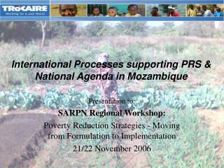 International Processes supporting PRS & National Agenda in Mozambique