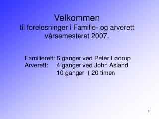 Velkommen  til forelesninger i Familie- og arverett v rsemesteret 2007.