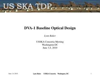 DVA-1 Baseline Optical Design Lynn Baker USSKA Consortia Meeting Washington DC June 3,4, 2010