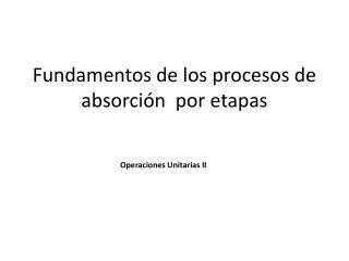 Fundamentos de los  procesos de absorción   por etapas