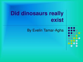 Did dinosaurs really exist