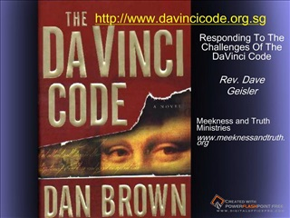 Responding To The Challenges Of The DaVinci CodeRev. DaveGeislerMeekness and Truth Ministries