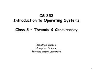 CS 333 Introduction to Operating Systems  Class 3 � Threads & Concurrency