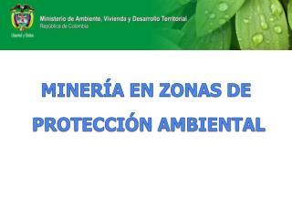 MINERÍA EN ZONAS DE  PROTECCIÓN AMBIENTAL