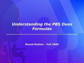 Understanding the PBS Dues Formulas