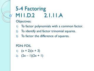 5-4 Factoring M11.D.2      2.1.11.A