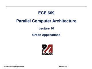 ECE 669 Parallel Computer Architecture Lecture 10 Graph Applications