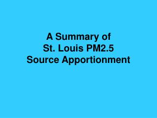 A Summary of St. Louis PM2.5 Source Apportionment