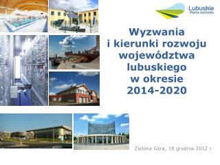 Wyzwania i kierunki rozwoju województwa lubuskiego w okresie 2014-2020