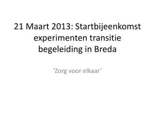 21 Maart 2013: Startbijeenkomst experimenten transitie begeleiding in Breda