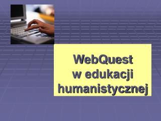 WebQuest  w edukacji humanistycznej
