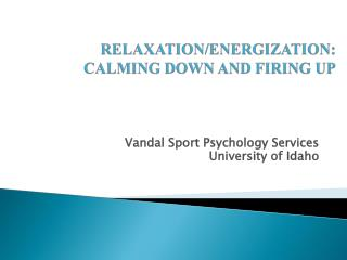 RELAXATION/ENERGIZATION: CALMING DOWN AND FIRING UP