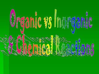 Organic vs Inorganic & Chemical Reactions