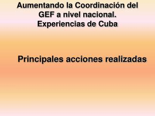 Aumentando la Coordinación del GEF a nivel nacional. Experiencias de Cuba