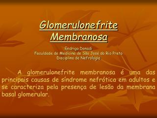 A glomerulonefrite membranosa   uma das principais causas de s ndrome nefr tica em adultos e se caracteriza pela presen