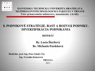 REFERÁT Bc. Lucia Ďurišová Bc. Michaela Furdeková Školitelia: prof. Ing. Peter Sakál, CSc.