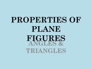 PROPERTIES OF PLANE  FIGURES