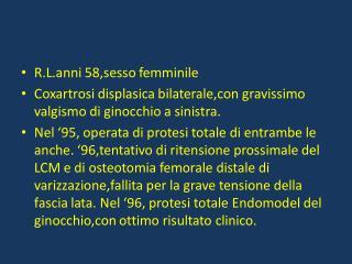 B.M.anni 68,femmina. PTG nel 2005. Frattura femorale sopracondilica per trauma accidentale.
