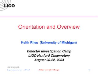Orientation and Overview Keith Riles  (University of Michigan) Detector Investigation Camp