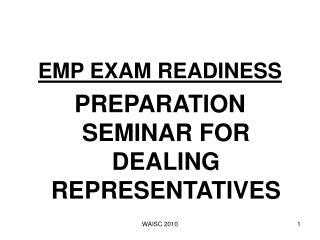 EMP EXAM READINESS PREPARATION SEMINAR FOR DEALING REPRESENTATIVES