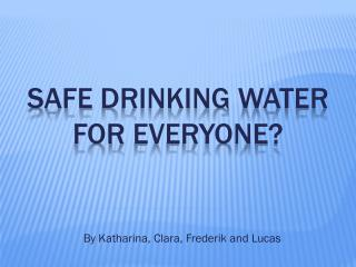 Safe  drinking water for everyone ?