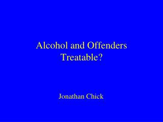 Alcohol and Offenders Treatable?