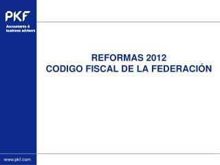 REFORMAS 2012 CODIGO FISCAL DE LA FEDERACIÓN