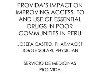 PROVIDA'S IMPACT ON IMPROVING ACCESS  TO AND USE OF ESSENTIAL DRUGS IN POOR COMMUNITIES IN PERU