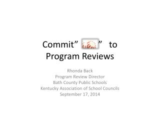 Commit�         �   to  Program Reviews
