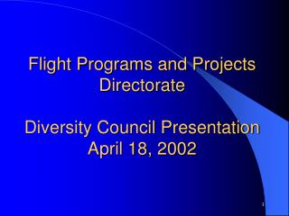 Flight Programs and Projects Directorate Diversity Council Presentation  April 18, 2002