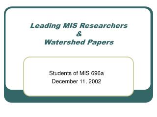 Leading MIS Researchers &  Watershed Papers