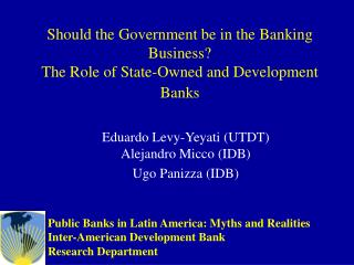 Should the Government be in the Banking Business?  The Role of State-Owned and Development Banks