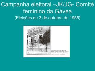 Campanha eleitoral �JK/JG- Comit� feminino da G�vea