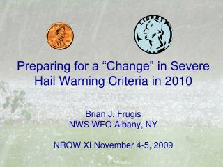 Preparing for a  Change  in Severe Hail Warning Criteria in 2010