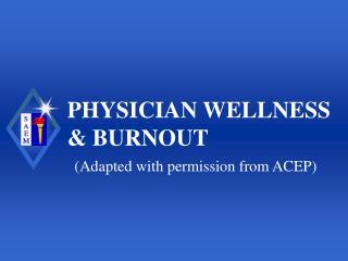 PHYSICIAN WELLNESS  & BURNOUT