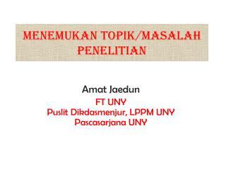 MENEMUKAN TOPIK / MASALAH  PENELITIAN