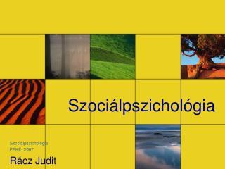 Szociálpszichológia Szociálpszichológia PPKE, 2007 Rácz Judit