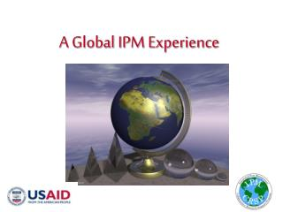A Global IPM Experience