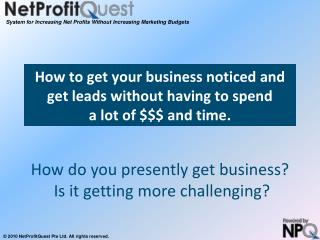 How to get your business noticed and get leads without having to spend   a lot of $$$ and time.