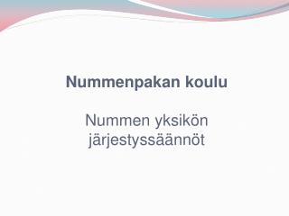 Nummenpakan koulu Nummen yksik�n j�rjestyss��nn�t