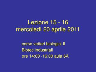 Lezione 15 - 16 mercoled  20 aprile 2011