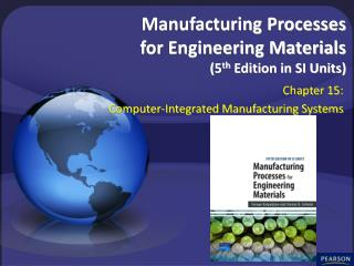 Manufacturing Processes  for Engineering Materials  (5 th  Edition in SI Units)
