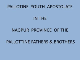 PALLOTINE  YOUTH  APOSTOLATE IN THE  NAGPUR  PROVINCE  OF THE  PALLOTTINE FATHERS & BROTHERS