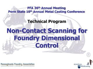 PFA 36 th  Annual Meeting Penn State 10 th  Annual Metal Casting Conference