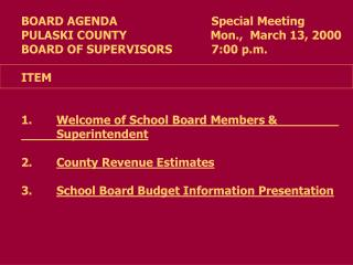 BOARD AGENDA			    Special Meeting PULASKI COUNTY		              Mon.,  March 13, 2000